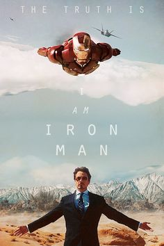 Ironman is one of my Heroes because of the way he lives his life.