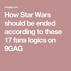 How Star Wars should be ended according to these 17 fans logics on 9GAG
