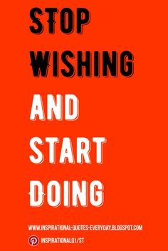 Stop wishing and start doing #InspirationalQuotes