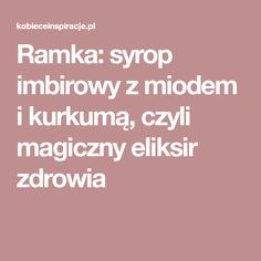 Ramka: syrop imbirowy z miodem i kurkumą, czyli magiczny eliksir zdrowia Food To Make, Diy And Crafts, Recipies, Food And Drink, Health Fitness, Vegan, Drinks, Therapy, Turmeric