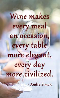 Wine makes every meal an occasion, every table more elegant, every day more civilized | SavoredJourneys.com