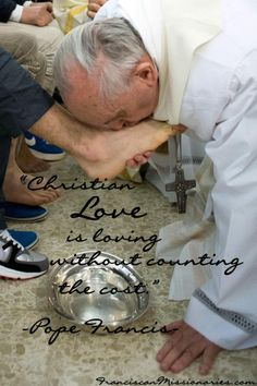 """""""Christian love is loving without counting the cost."""" - Pope Francis"""