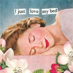 I just love my bed - Anne Taintor Retro Humor, Vintage Humor, Retro Funny, Vintage Cards, Me Quotes, Funny Quotes, Cynical Quotes, Adhd Quotes, Just Love Me