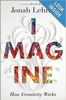 FOR ADULTS: Contributing Editor at Scientific American Mind and NPR's Radio Lab, Jonah Lehrer, demonstrates the 'creative process' through accessible anecdotes and stories. Don't think YOU can be creative? Think again.