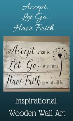 Accept what is Let Go of what was Have Faith in what will be sign, pallet sign, wood sign, home decor, inspirational decor, accept what is #wood #woodsigns #afflink #inspirational #rustic #rusticfarmhouse #farmhouse #quote #faith