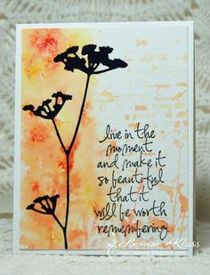 Stamping with Klass: Live in the Moment // Love this card! Brushos on half card, stamp other half with floral and sentiment inked with brusho, dry, stamp floral and sentiment with black ink.