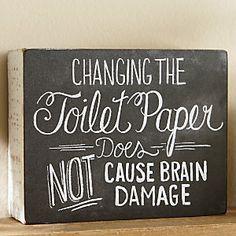 Changing the toilet paper does not cause brain damage chalkboard box sign Bathroom Rules, Bathroom Humor, Bathroom Ideas, Bathroom Organization, Master Bathrooms, Downstairs Bathroom, Remodel Bathroom, Bathroom Art, Bathroom Storage