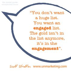 You don't want a huge list. You want an engaged list! - #UnMarketing