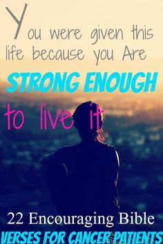 You Were Given This Life Because You Are Strong Enough To Live It! Check Out 22 Encouraging Bible Verses For Cancer Patients