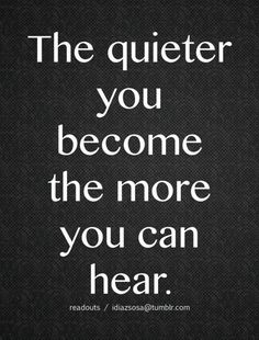 The words of God are heard better when we're silent to our own devices.this quote is sooooooooo true Now Quotes, Life Quotes Love, Great Quotes, Quotes To Live By, Inspirational Quotes, Quiet Quotes, Wise Quotes, Great Sayings, Famous Quotes