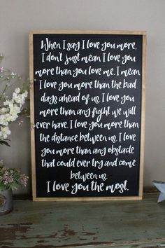 When I Say I Love You More Framed Sign More than the bad days, more than the fights. That's how much, I love you more sign, hand painted wood sign. Love You The Most, Say I Love You, Love You More Than, Save My Marriage, Marriage Advice, Love And Marriage, Sign Quotes, Me Quotes, Qoutes