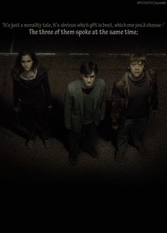 Hermione chose the cloak, Harry chose the stone, Ron chose the wand. They looked at each other, half surprised; half amused.