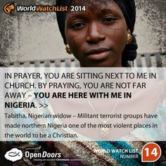 Nigeria is #14 on the Open Doors 2014 World Watch List, that ranks the top 50 countries in which Christians are being persecuted for their faith.