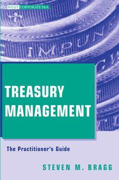 TREASURYMANAGEMENTThe Practitioners Guide             STEVEN M. BRAGG