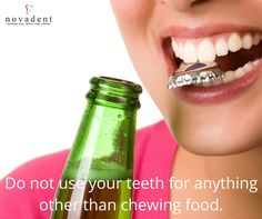 Do not try to open bottles, tear open plastic bags or any other tasks using your ‪#‎teeth‬.If you do so,you could cause permanent damage. ‪#‎dentalcare‬ http://www.novadenttly.com/