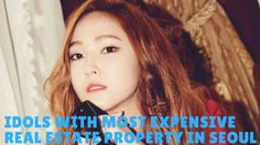 Kpop 2017 | Idols With Most Expensive Real Estate Property In Seoul