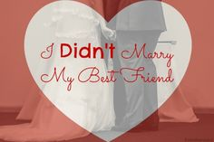 I Didn't Marry My Best Friend #marriage #friendship #purity