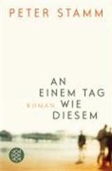 An einem Tag wie diesem - Peter Stamm - Romane & Erzählungen - Bücher Deutsch - Bücher - exlibris.ch ‐ online portofrei bestellen