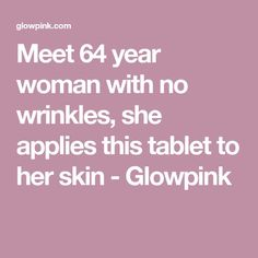 Meet 64 year woman with no wrinkles, she applies this tablet to her skin - Glowpink