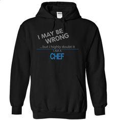 CHEF - MAYBE WRONG - #sleeveless hoodie #black zip up hoodie. ORDER HERE => https://www.sunfrog.com/Funny/CHEF--MAYBE-WRONG-1657-Black-6488624-Hoodie.html?60505