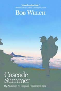 Cascade Summer: My Adventure on Oregon's Pacific Crest Trail by Bob Welch. $10.49. 292 pages. Publisher: Bob Welch (February 1, 2013). Author: Bob Welch