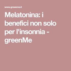 Melatonina: i benefici non solo per l'insonnia - greenMe