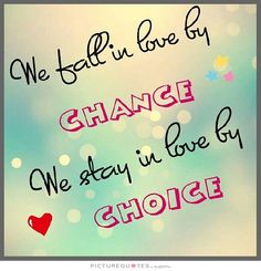 We fall in love by chance we stay in love by choice. Love quotes on PictureQuotes.com.