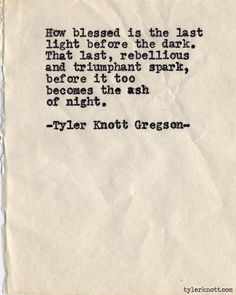 That last, rebellious and triumphant spark, ... Typewriter Series #533, by Tyler Knott Gregson.