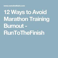 12 Ways to Avoid Marathon Training Burnout - RunToTheFinish
