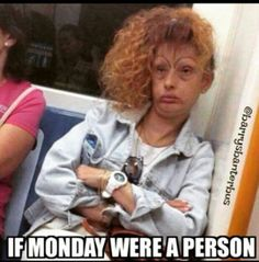 If monday were a person.