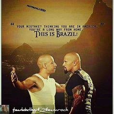 """You're a long way from home.THIS IS BRAZIL!""""@TheRock #Hobbs #VinDiesel #Toretto"""