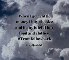 Quotes about When I get a little money I buy #books; and if any is left I buy food and clothes. #Teamfollowback with images background, share as cover photos, profile pictures on WhatsApp, Facebook and Instagram or HD wallpaper - Best quotes