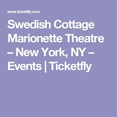 Swedish Cottage Marionette Theatre – New York, NY – Events  | Ticketfly