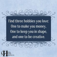 Find Three Hobbies You Love►►http://www.eminentlyquotable.com/find-three-hobbies-you-love/?i=p