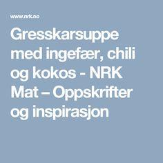 Gresskarsuppe med ingefær, chili og kokos - NRK Mat – Oppskrifter og inspirasjon