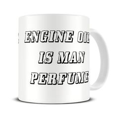 MG344 Magoo Engine Oil is Man Perfume Mug - gift for mechanic - dad mug.  http://magoomugs.co.uk/