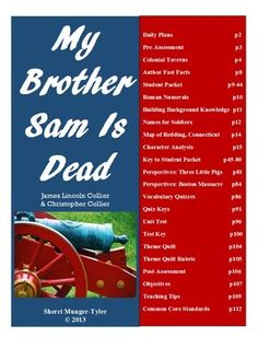 "A complete 3-week unit on ""My Brother Sam Is Dead"" by James Lincoln Collier and Christopher Collier. Packed with engaging activities and projects, including a student packet, vocabulary work, character analysis, author's craft, graphic organizers, activities, plotting the sequence of events, Web Quest, vocabulary quizzes, unit test, answer keys. #mybrothersamisdeadlessonplans #mybrothersamisdeadcommoncore #teacherspayteachers #middleschoolELA"