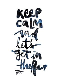 Keep Calm and Let's Get In There by Kosta for FINN+LLOW merch on Redbuble #Kosta #Finnllow #BrushScript