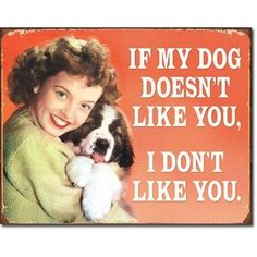 If My Dog Doesn't Like You I Don't Like You Distressed Retro Vintage Tin Sign