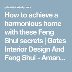 How to achieve a harmonious home with these Feng Shui secrets | Gates Interior Design And Feng Shui - Amanda Gates