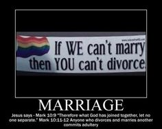 so true-people divorce all the time when some people would give anything to be able to marry!