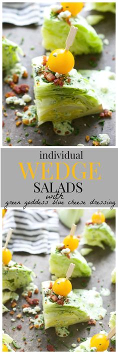 Mini Wedge Salads with Green Goddess Blue Cheese Dressing (You will want to slather this dressing on EVERYTHING!)