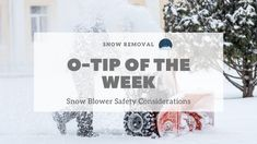 Snow Removal O-Tip of the Week: Snowblower Safety Considerations