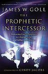 The Prophetic Intercessor: Releasing God's Purposes to Change Lives And Influence Nations by Jim W. Goll and James W. Goll (2007, Paperback, Revised) Image