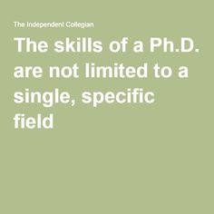 The skills of a Ph.D. are not limited to a single, specific field