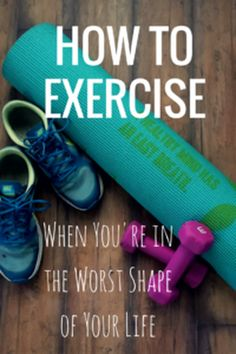 6 tips for working out when you're in the worst shape of your life.