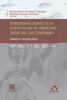 Aproximaciones a la justicia en el proceso judicial en Colombia : (avances y retrocesos) / Diana María Ramírez Carvajal, Débora Guerra Moreno, editoras