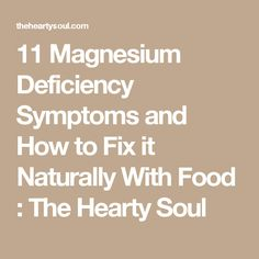 11 Magnesium Deficiency Symptoms and How to Fix it Naturally With Food : The Hearty Soul