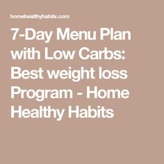 7-Day Menu Plan with Low Carbs: Best weight loss Program - Home Healthy Habits