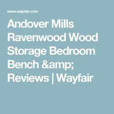 Andover Mills Ravenwood Wood Storage Bedroom Bench & Reviews | Wayfair